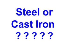 Steel or cast iron?